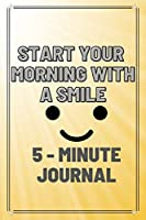 Start Your Morning With А Smile: 5-Minute Gratitude Journal - Practice Gratitude and Mindfulness - Give Thanks and Find Joy - Best 5 Minute Gratitude Journal