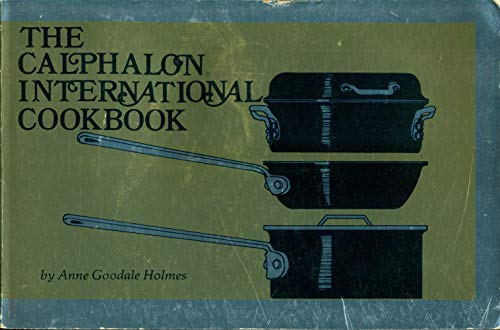 The Calphalon international cookbook: 150 recipes featuring high nutrition, natural flavors, and professional cooking techniques to use in your own kitchen