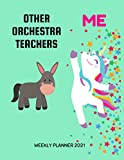 Orchestra Teachers Weekly Planner 2021: Funny Unicorn Gift Idea For A Orchestra Teacher For Women | Unique & Cool Present For Her | Large Diary Agenda ... Book With To Do List & Calendar Views