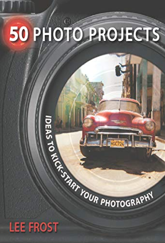50 Photo Projects: Ideas to Kickstart Your Photography (English Edition)