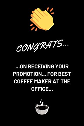 Congrats on receiving your promotion... for best coffee maker in the office: Coworker colleague or boss promotional gag gift lined journal.
