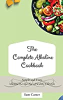 The Complete Alkaline Cookbook: Simple and Tasty Alkaline Recipes for a Healthy Lifestyle