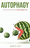 Autophagy: The powerful guide for rapid weight loss
