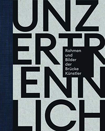 Unzertrennlich. Rahmen und Bilder der Brücke-Künstler: Ausst. Kat. Buchheim Museum, 2019