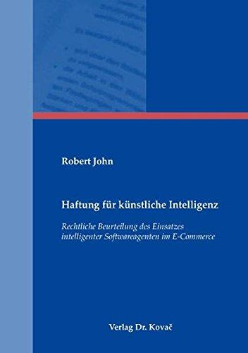 Haftung für künstliche Intelligenz: Rechtliche Beurteilung des Einsatzes intelligenter Softwareagenten im E-Commerce (Recht der Neuen Medien)