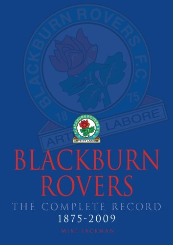 Blackburn Rovers The Complete Record 1875 - 2009
