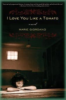 I Love You Like a Tomato: A Novel by [Marie Giordano]