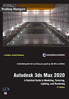 Autodesk 3ds Max 2020: A Detailed Guide to Modeling, Texturing, Lighting, and Rendering, 2nd Edition by [Pradeep  Mamgain]