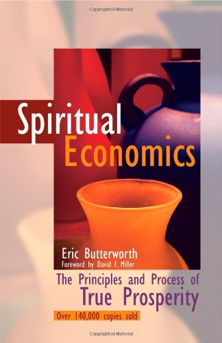 Compare Textbook Prices for Spiritual Economics: The Principles and Process of True Prosperity 3 Edition ISBN 9780871592699 by Eric Butterworth,David F Miller