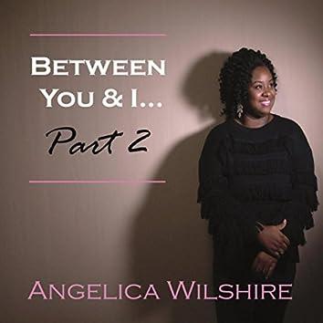 Between You & I... Pt. 2
