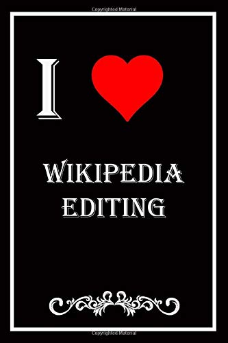 I Love Wikipedia Editing: Blank Lined Journal Notebook, Funny Wikipedia Editing Notebook, Wikipedia Editing notebook, Wikipedia Editing Journal, I ... men women or kids who love Wikipedia Editing