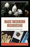 MAGIC MUSHROOM MICRODOSING: Microdosing and Therapeutic Guide on Psilocybin Mushroom