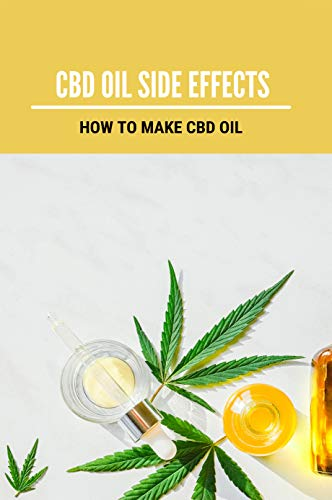 CBD Oil Side Effects: How To Make CBD...