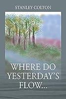 Where Do Yesterday's Flow...