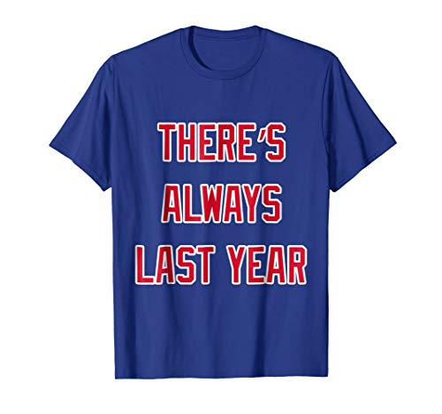 There's Always Last Year Shirt Chicago Baseball Funny Tee