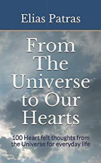 From The Universe to Our Hearts: 100 Heart felt thoughts from the Universe for everyday life