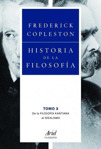 Historia de la filosofía III: De la filosofía kantiana al idealismo (Ariel Filosofía)