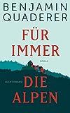 Für immer die Alpen: Roman von Quaderer, Benjamin