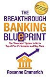 The Breakthrough Banking Blueprint: The 'Franchise' System to Get to Top-of-Peer Performance and Stay There
