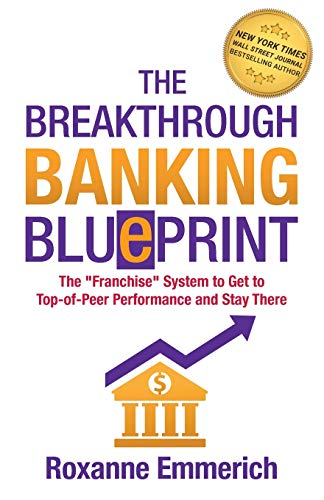 """Compare Textbook Prices for The Breakthrough Banking Blueprint: The """"Franchise"""" System to Get to Top-of-Peer Performance and Stay There  ISBN 9781890965112 by Emmerich, Roxanne"""