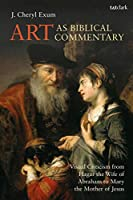 Art As Biblical Commentary: Visual Criticism from Hagar the Wife of Abraham to Mary the Mother of Jesus (Library of Hebrew Bible / Old Testament Studies)