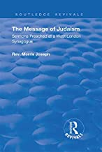The Message of Judaism: Sermons Preached at a West London Synagogue (Routledge Revivals)