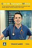 Guia de Linguagem Médica: As mais importantes questões e declarações de medicina em inglês, alemão, espanhol, francês, português, russo e árabe.