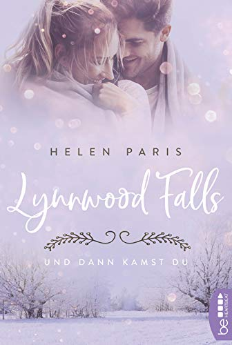 Lynnwood Falls - Und dann kamst du: Roman
