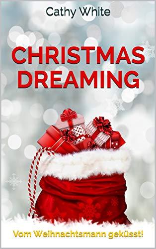 Christmas Dreaming: Vom Weihnachtsmann geküsst! Ein Weihnachtsroman