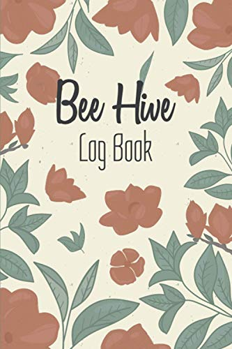 Bee Hive Log Book: Beekeeping Log Book and Bee Journal for Beekeepers - Beekeeping Supplie and Accessory To Inspect and Record Beehive - Gift Idea for Beekeepers