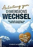 Anleitung zum Dimensionswechsel: Das aktuelle Geschehen aus Sicht der Geistigen Welt