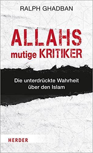 Allahs mutige Kritiker: Die unterdrückte Wahrheit über den Islam