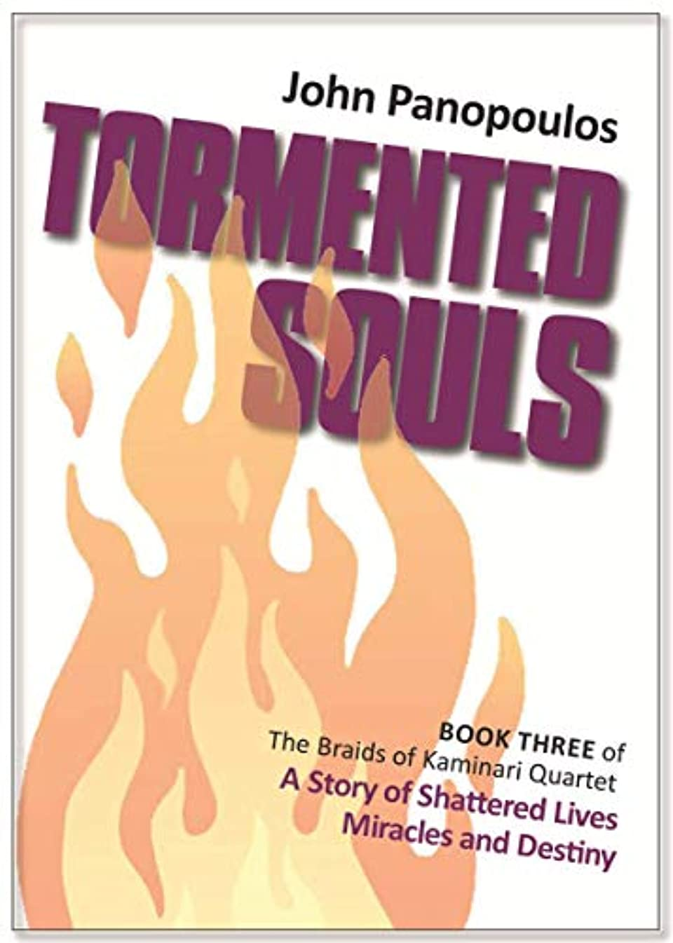TORMENTED SOULS: A SAGA OF SHATTERED LIVES, MIRACLES AND DESTINY (THE BRAIDS OF KAMINARI Book 3)