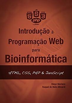 Introdução à Programação Web para Bioinformática: HTML, CSS, PHP & JavaScript por [Diego César Batista Mariano, Raquel Cardoso de Melo-Minardi]