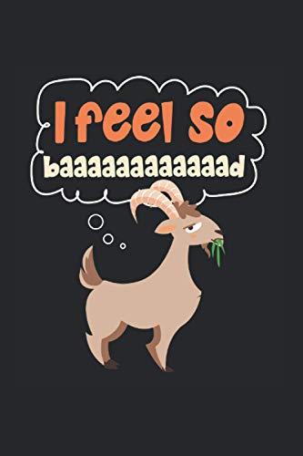 I Feel So Baaaaaaaaaaad: Goat Notebook & Journal - Appreciation Gift Idea - 120 Lined Pages, 6x9 Inches, Matte Soft Cover