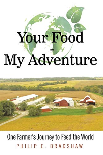 Your Food - My Adventure: One Farmer's Journey to Feed the World