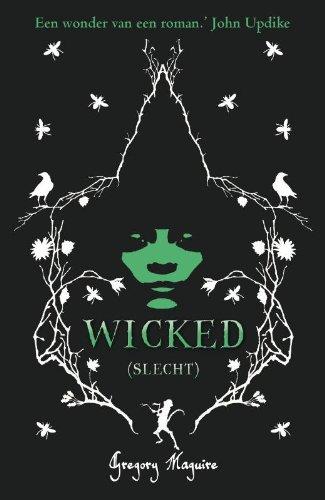 Wicked: (slecht) : over het leven van de slechte heks van het westen