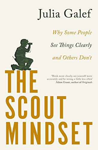 The Scout Mindset: Why Some People See Things Clearly and Others Don't  (English Edition) eBook: Galef, Julia: Amazon.es: Tienda Kindle
