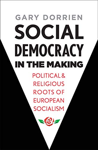 Social Democracy in the Making: Political and Religious Roots of European Socialism