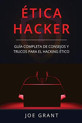 Ética Hacker: Guía Completa de Consejos y Trucos para el Hacking Ético (Libro En Español/Ethical Hacking Spanish Book Version) (Hackeo Ético)