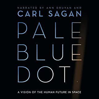 Pale Blue Dot     A Vision of the Human Future in Space              Written by:                                                                                                                                 Carl Sagan                               Narrated by:                                                                                                                                 Carl Sagan,                                                                                        Ann Druyan                      Length: 13 hrs and 18 mins     31 ratings     Overall 4.8