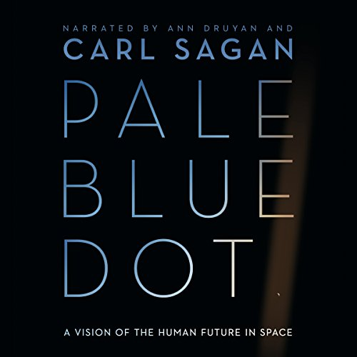 Pale Blue Dot     A Vision of the Human Future in Space              Written by:                                                                                                                                 Carl Sagan                               Narrated by:                                                                                                                                 Carl Sagan,                                                                                        Ann Druyan                      Length: 13 hrs and 18 mins     27 ratings     Overall 4.8