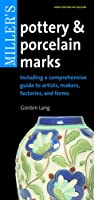 Miller's Pottery & Porcelain Marks: Including a Comprehensive Guide to Artists, Makers, Factories and Forms (Pocket Guides)