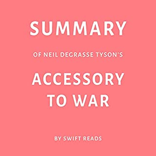 Summary of Neil deGrasse Tyson's Accessory to War by Swift Reads                   Written by:                                                                                                                                 Swift Reads                               Narrated by:                                                                                                                                 Sam Scholl                      Length: 26 mins     Not rated yet     Overall 0.0