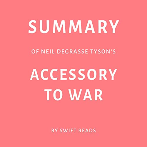 『Summary of Neil deGrasse Tyson's Accessory to War by Swift Reads』のカバーアート