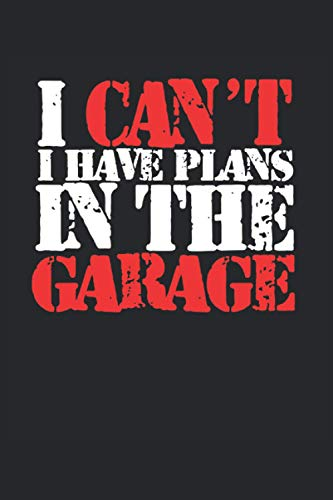 Gift for Fathers Day - I Can\'t I Have Plans In The Garage - Notebook: Notebook for your garage working father!