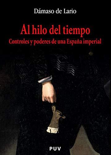 Al hilo del tiempo: Controles y poderes de una España imperial ...