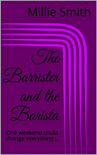 The Barrister and the Barista: One weekend could change everything... (English Edition)