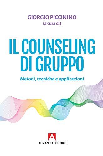 Il counseling di gruppo. Metodi, tecniche e applicazioni