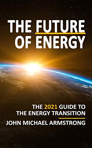 The Future of Energy: The 2021 guide to the energy transition - renewable  energy, energy technology, sustainability, hydrogen and more. eBook:  Armstrong, John: Amazon.co.uk: Kindle Store